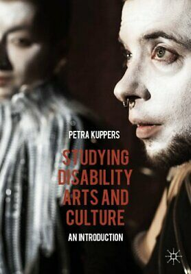 Studying Disability Arts and Culture : An Introduction by Kuppers, Petra New,,