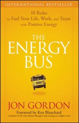 The Energy Bus: 10 Rules to Fuel Your Life Work and Team with Posit...