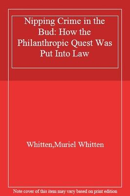 Nipping Crime in the Bud: How the Philanthropic, Whitten, Muriel,,