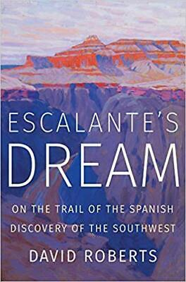 Escalante's Dream: On the Trail .. by David Roberts HARDCOVER 2019