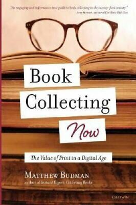 Book Collecting Now The Value of Print in a Digital Age 9781633980648