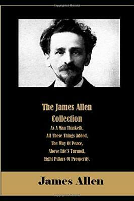 The James Allen Collection: As A Man Thinketh...by James Allen PAPERBACK 2019