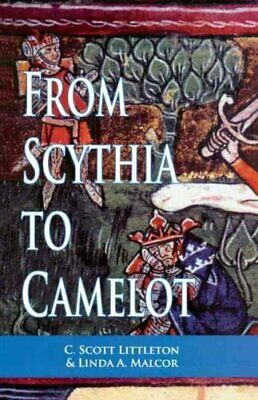 From Scythia to Camelot: A Radical Reassessment of the Legends of King...