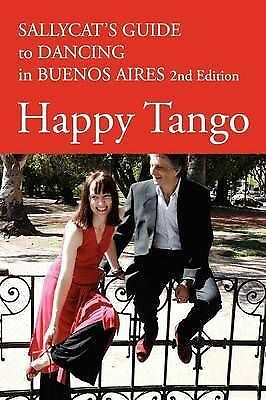 Happy Tango: Sallycat's Guide to Dancing in Buenos Aires by Sally Blake...