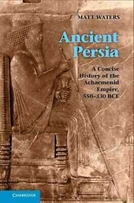 Ancient Persia A Concise History of the Achaemenid Empire, 550-... 9781107009608
