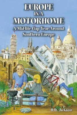Europe in a Motorhome: A Mid-life Gap Year Around Southern Europe by H.D....