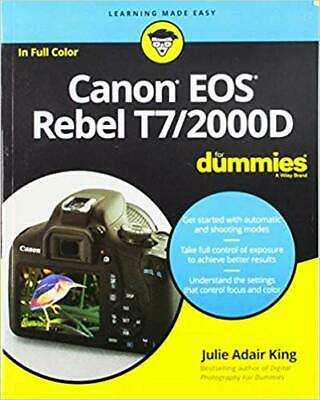 Canon EOS Rebel T7/2000D For Dummies by Julie Adair King PAPERBACK 2018