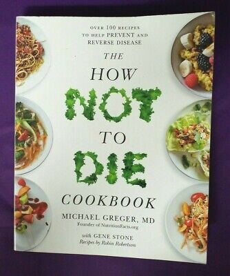 The How Not To Die Cookbook, Michael Greger, MD; Gene Stone; Robin Robertson
