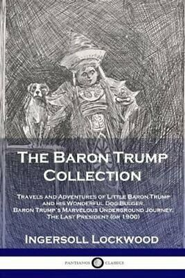 The Baron Trump Collection Travels and Adventures of Little Bar... 9781789870008