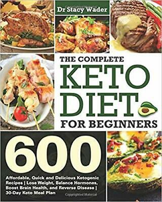 The Complete Keto Diet for Beginners: 600 Affordable...by Dr Stacy Wader PAPE...