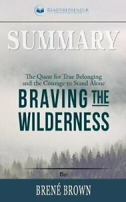 Summary of Braving the Wilderness The Quest for True Belonging ... 9781646151141