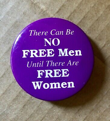 """""""There Can Be No Free Men Until There Are Free Women"""" Feminist Protest Pin/Btn"""