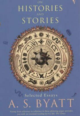 On Histories And Stories by A. S. Byatt 9780099283836 | Brand New