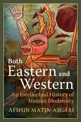 Both Eastern and Western An Intellectual History of Iranian Mod... 9781108449977