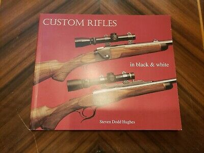Custom Rifles In Black & White by Steven Dodd Hughes PB