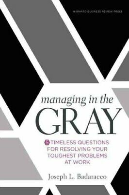 Managing in the Gray Five Timeless Questions for Resolving Your... 9781633691742