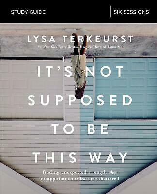Its Not Supposed to Be This Way Study Guide by Lysa TerKeurst Issues Paperback