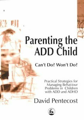 Parenting the ADD Child Can'T Do? Won't Do? Practical Strategie... 9781853028113
