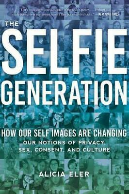 The Selfie Generation by Alicia Eler (author)