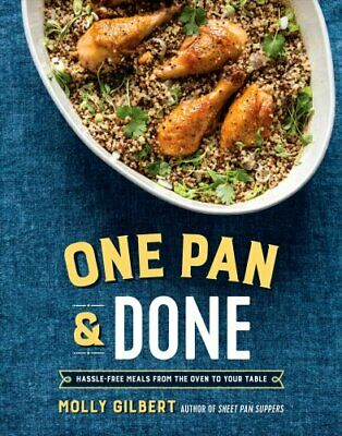 One Pan & Done Hassle-Free Meals from the Oven to Your Table 9781101906453