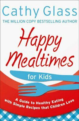 Happy Mealtimes for Kids A Guide to Making Healthy Meals That C... 9780007497485