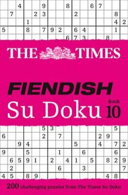 The Times Fiendish Su Doku Book 10 200 Challenging Puzzles from... 9780008173807