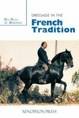 Dressage in the French Tradition by Dom Diogo de Bragance 9780933316218