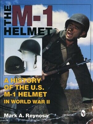 The M-1 Helmet: A History of the US M-1 Helmet in World War II (Sch...