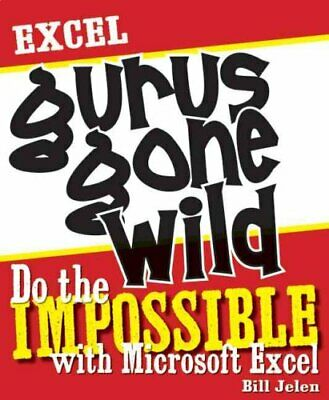 Excel Gurus Gone Wild Do the IMPOSSIBLE with Microsoft Excel 9781932802405