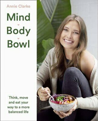 Mind Body Bowl Think, Move and Eat Your Way to a More Balanced ... 9780008191108