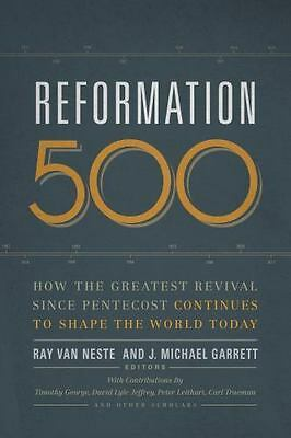 Reformation 500: How the Greatest Revival Since Pentecost Continues to Shape the
