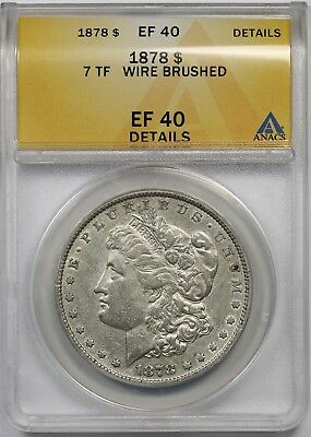 1878 7TF $1 ANACS XF EF 40 Details (Wire Brushed) Morgan Silver Dollar
