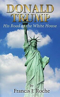 Donald Trump:  His Road to the White House, Roche, J. 9781457563485 New,,
