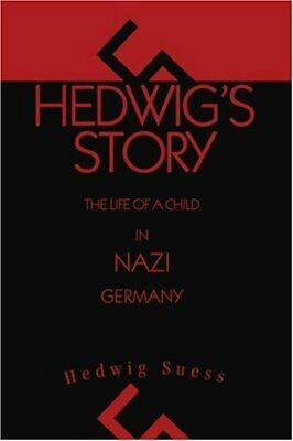 Hedwig's Story: The Life of a Child in Nazi Germany by Suess, Hedwig New,,