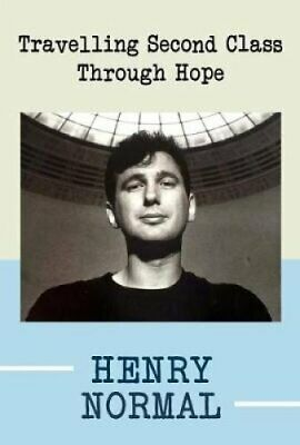 Travelling Second Class Through Hope by Henry Normal 9780995501263 | Brand New