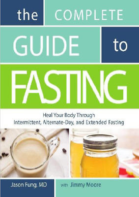 The Complete Guide to Fasting Heal Your Body by Jason Fung [pdf + ePub]