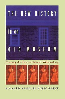 The New History in an Old Museum: Creating the Past at Colonial Williamsburg, Er