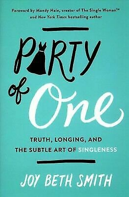 Party of One: Truth, Longing, and the Subtle Art of Singleness, Smith, Joy Beth,