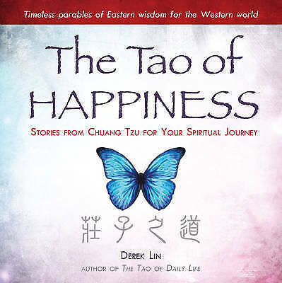 The Tao of Happiness: Stories from Chuang Tzu for Your  - Paperback DEREK LIN