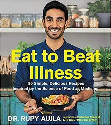 Eat to Beat Illness: 80 Simple, Delicious Recipes Inspired by Dr. Rupy Aujla ...