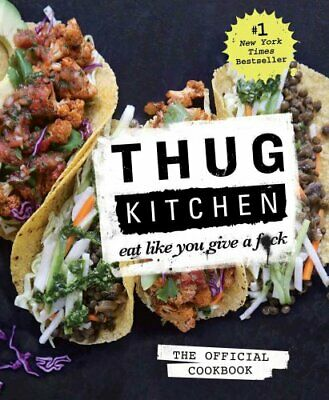 Thug Kitchen: The Official Cookbook Eat Like You Give a F*ck 9781623363581