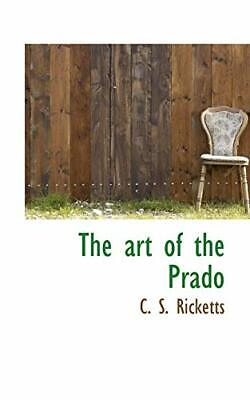 The art of the Prado by Ricketts, S.  New 9781117307015 Fast Free Shipping,,