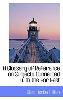 A Glossary of Reference on Subjects Connected w, Allen, Giles, Herbert,,
