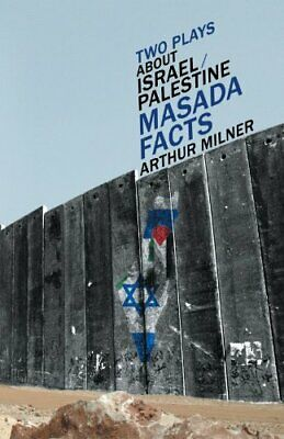 Two Plays about Israel/Palestine: Masada, Facts, Milner, Arthur 9781469774787,,