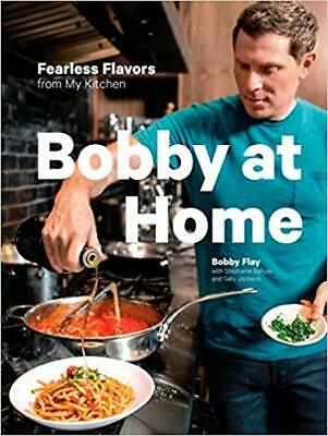 Bobby at Home: Fearless Flavors from My Kitchen A Cookbook by Bobby Flay HARD...