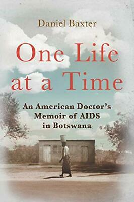 One Life at a Time: An American Doctor's Memoir of AIDS in Botswana
