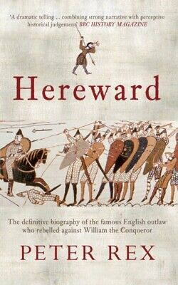Hereward: The Definitive Biography of the Famous English Outlaw Who...