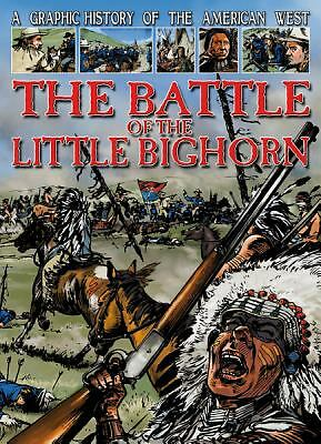 The Battle of the Little Bighorn [A Graphic History of the American West]