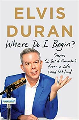 Where Do I Begin?: Stories from a Life Lived Out Loud by Elvis Duran HARDCOVER