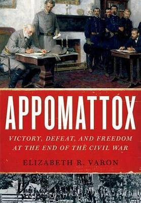 Appomattox: Victory, Defeat, and Freedom at the End of the Civil War, Varon, Eli